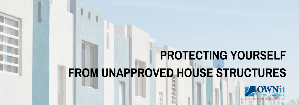 Unapproved Home Structure | OWNit Conveyancing Brisbane | Queensland Conveyancing
